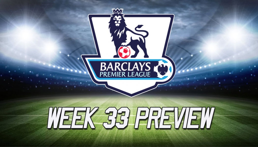 Premier League week 33 preview